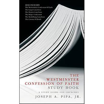 The Westminster Confession of Faith Study Book by Joey Pipa - 9781845