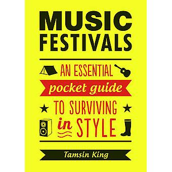 Music Festivals - An Essential Pocket Guide to Surviving in Style by T