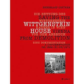 Die Rettung des Wittgenstein Hauses in Wien vor dem Abbruch. Saving t