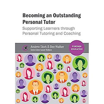 Becoming an Outstanding Personal Tutor: Supporting Learners through Personal Tutoring and Coaching (Further Education)