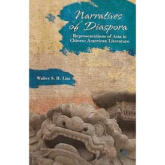 Narratives of Diaspora Representations of Asia in Chinese American Literature by Lim & Walter S. H.