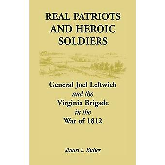 Wahren Patrioten und heldenhaften Soldaten gen Joel Leftwich und Virginia Brigade im Krieg von 1812 von Butler & Stuart L.