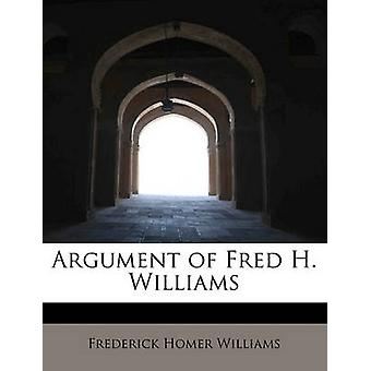 Argument of Fred H. Williams by Williams & Frederick Homer
