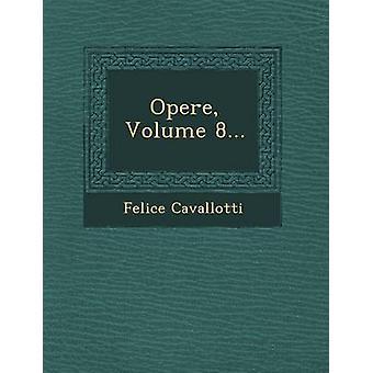 Opere Volume 8... door Cavallotti & Felice
