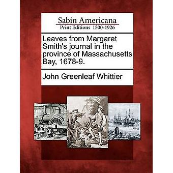 Leaves from Margaret Smiths journal in the province of Massachusetts Bay 16789. by Whittier & John Greenleaf