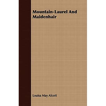 MountainLaurel and Maidenhair by Alcott & LouisaMay