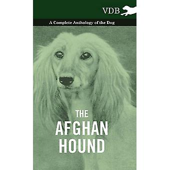The Afghan Hound  A Complete Anthology of the Dog by Various