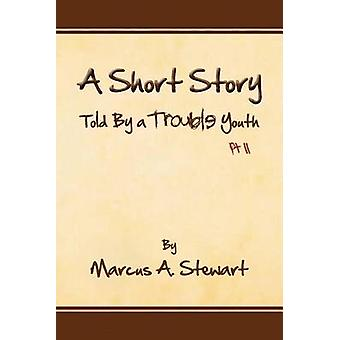 A Short Story Told by a Trouble Youth PT II by Stewart & Marcus A.