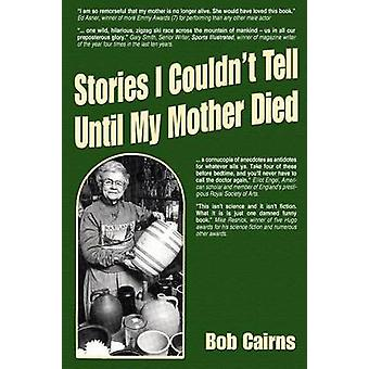 Stories I Couldnt Tell Until My Mother Died by Cairns & Bob