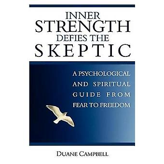 Inner Strength Defies the Skeptic A Psychological and Spiritual Guide from Fear to Freedom by Campbell & Duane