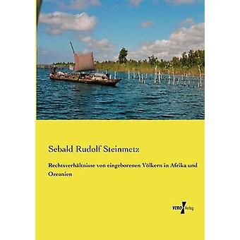 Rechtsverhltnisse von eingeborenen Vlkern i Afrika und Ozeanien av Steinmetz & Sebald Rudolf