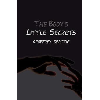 The Body's Little Secrets - A Novel by Geoffrey Beattie - 978178334104