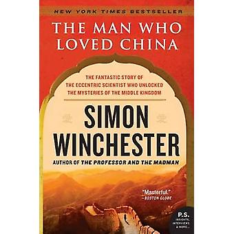 The Man Who Loved China - The Fantastic Story of the Eccentric Scienti