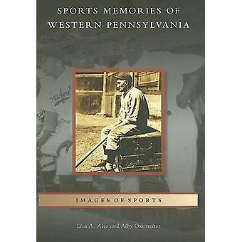 Sports Memories of Western Pennsylvania by Lisa A Alzo - Alby Oxenrei