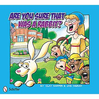 Are You Sure That Was a Rabbit? by Clay Harper - Jas Ingram - 9780764