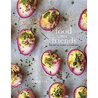 Food with Friends - The Art of Simple Gatherings by Leela Cyd - 978080
