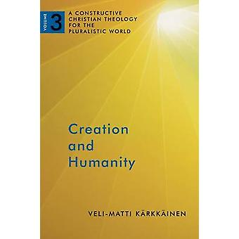 Creation and Humanity - A Constructive Christian Theology for the Plur