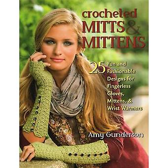 Crocheted Mitts & Mittens - 25 Fun and Fashionable Designs for Fingerl