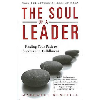 The Soul of a Leader - Finding Your Path to Success and Fulfillment by