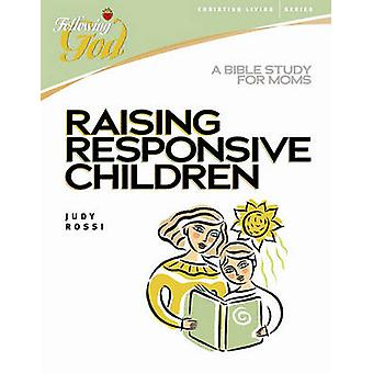 Raising Responsive Children - A Bible Study for Moms by Judy Rossi - 9