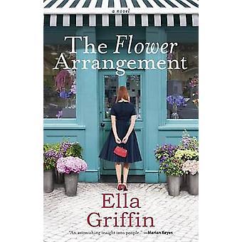 The Flower Arrangement by Ella Griffin - 9781101989739 Book