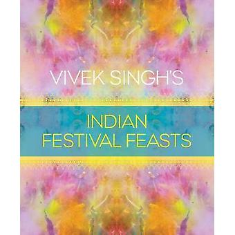 Vivek Singh's Indian Festival Feasts by Vivek Singh - 9781472938466 B