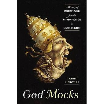 God Mocks - A History of Religious Satire from the Hebrew Prophets to