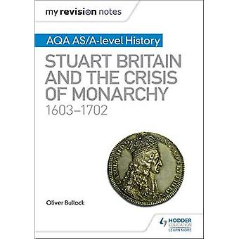 My Revision Notes - AQA AS/A-level History - Stuart Britain and the Cri