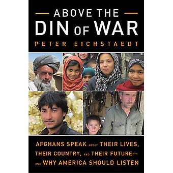 Above the Din of War - Afghans Speak About Their Lives - Their Country