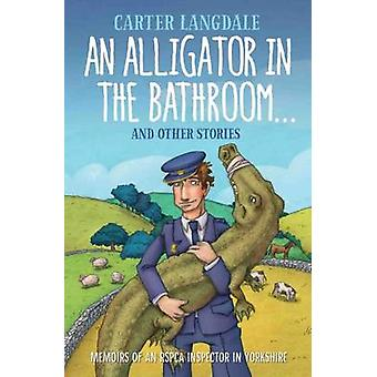 An Alligator in the Bathroom...and Other Stories - Memoirs of an RSPCA
