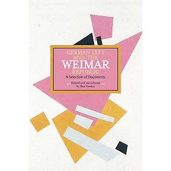 German Left and the Weimar Republic - A Selection of Documents by Ben