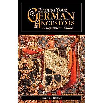 Finding Your German Ancestors - A Beginner's Guide by Kevan M Hansen -