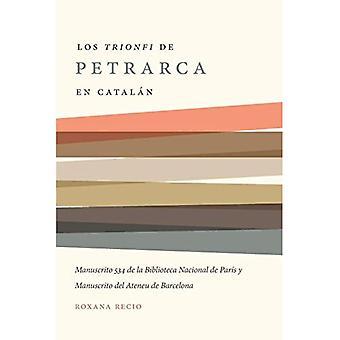 Los Trionfi de Petrarca Comentados En Katalanisch: Una Edicion de Los Manuscritos 534 De La Biblioteca Nacional de Paris y del Ateneu de Barcelona