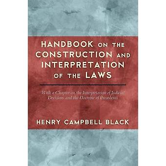 Handbook on the Construction and Interpretation of the Law by Black & Henry Campbell