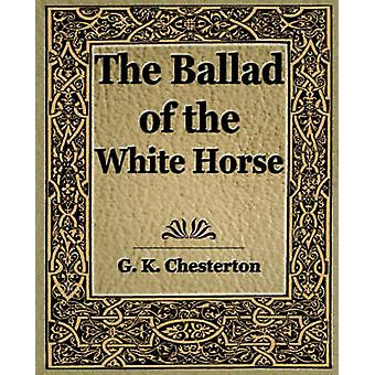 The Ballad of the White Horse by Chesterton & G. K.