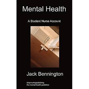 Mental Health A Student Nurse Account by Bennington & Jack
