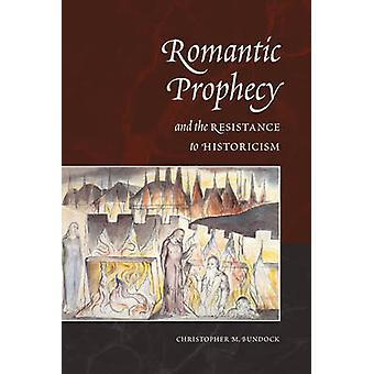 Romantic Prophecy and the Resistance to Historicism by hristopher Bundock C
