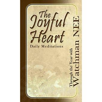 The Joyful Heart Daily Meditations  Through the Year with Watchman Nee by Watchman Nee