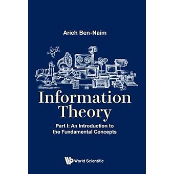 Information Theory  Part I An Introduction To The Fundamen by Arieh Ben Naim