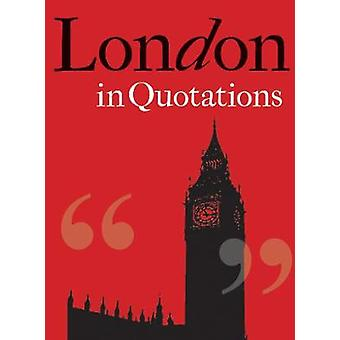London in Quotations by Compiled by Jaqueline Mitchell