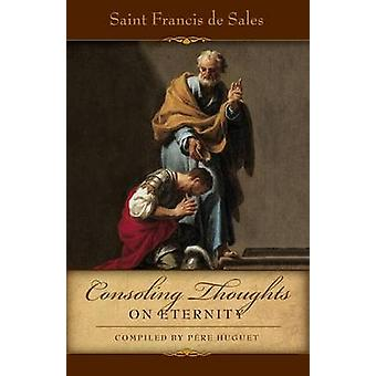 Consoling Thoughts of St. Francis de Sales On Eternity by de Sales & St. Francis