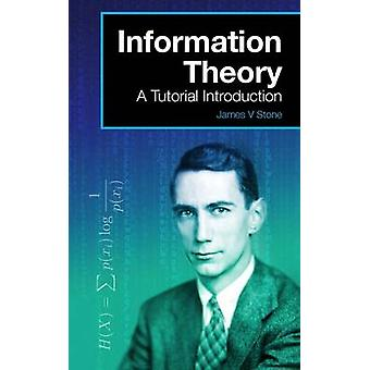 Information Theory A Tutorial Introduction by Stone & James V