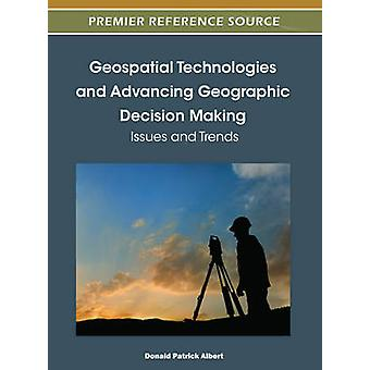 Geospatial Technologies and Advancing Geographic Decision Making Issues and Trends by Albert & Donald Patrick