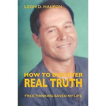 Wie man reales Wahrheitsfreies Denken entdeckte mein Leben von Halfon & Leon D.