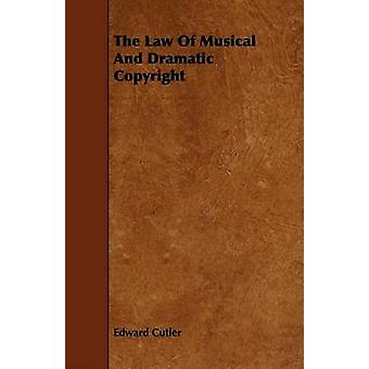 The Law Of Musical And Dramatic Copyright by Cutler & Edward