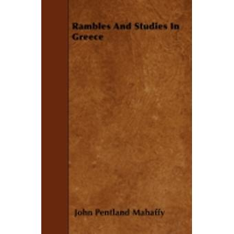 Rambles And Studies In Greece by Mahaffy & John Pentland