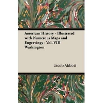 American History  Illustrated with Numerous Maps and Engravings  Vol. VIII Washington by Abbott & Jacob