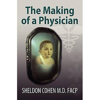 The Making of a Physician by Cohen M. D. FACP & Sheldon