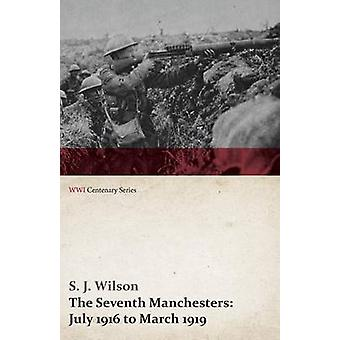The Seventh Manchesters July 1916 to March 1919 WWI Centenary Series by Wilson & S. J.
