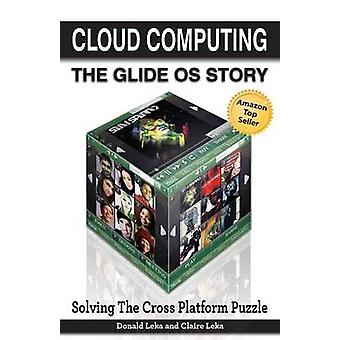Cloud Computing  The Glide OS Story Solving the Cross Platform Puzzle by Leka & Donald